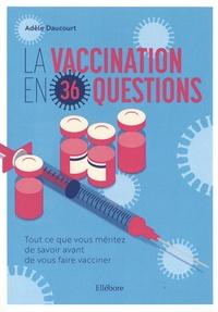 Adèle Daucourt - La vaccination en 36 questions - Tout ce que vous méritez de savoir avant de vous faire vacciner.
