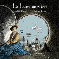 Adèle David et Bettina Egger - La lune enrobée.
