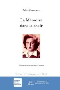 Adèle Grossman - La Mémoire dans la chair.