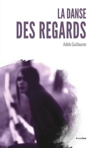 Adèle Guillaume - La danse des regards.