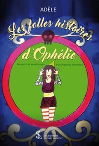 Adèle - Les folles histoires d'Ophélie - Ressentis et expériences d'une bipolaire borderline.