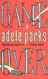 Adele Parks - Game Over.