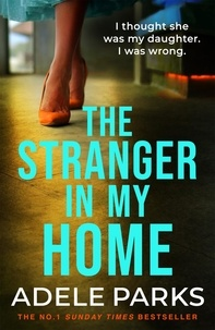 Adele Parks - The Stranger in My Home.