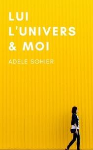 Adele Sohier - Lui, l'univers et moi.