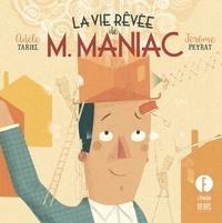 Adèle Tariel et Jérôme Peyrat - La vie rêvée de Mr Maniac.