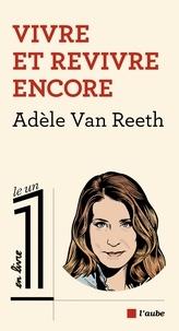Adèle Van Reeth - Vivre et revivre encore.