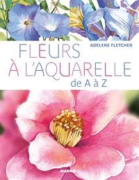 Adelene Fletcher - Fleurs à l'aquarelle de A à Z.