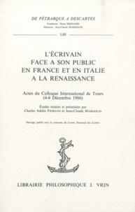 Adelin-Charles Fiorato et Jean-Claude Margolin - L'Ecrivain face à son public en France et en Italie à la Renaissance - Actes du Colloque International de Tours (4-6 Décembre 1986).