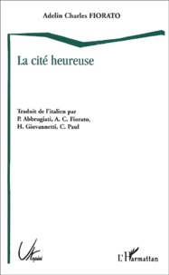 Adelin-Charles Fiorato - La cité heureuse.