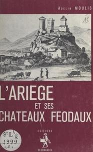 Adelin Moulis - L'Ariège et ses châteaux féodaux.