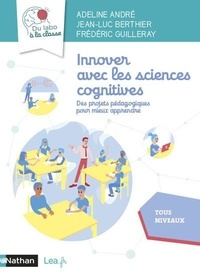 Adeline André et Jean-Luc Berthier - Innover avec les sciences cognitives - Des projets pédagogiques pour mieux apprendre. Tous niveaux.
