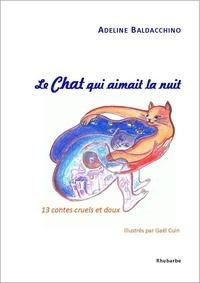 Adeline Baldacchino et Gaël Cuin - Le chat qui aimait la nuit - 13 contes cruels et doux.