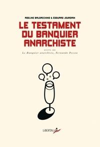 Adeline Baldacchino et Edouard Jourdain - Le testament du banquier anarchiste - Dialogues sur le monde qui pourrait être suivi de Le Banquier anarchiste, Fernando Pessoa.