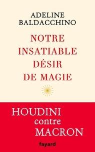 Adeline Baldacchino - Notre insatiable désir de magie.