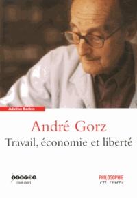 Adeline Barbin - André Gorz - Travail, économie et liberté.