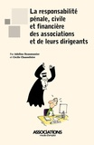 Adeline Beaumunier et Cécile Chassefeire - La responsabilité pénale, civile et financière des associations et de leurs dirigeants.