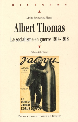 Adeline Blaskiewicz-Maison - Albert Thomas - Le socialisme en guerre 1914-1918.