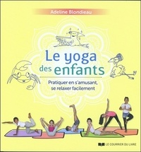 Le yoga des enfants- Pratiquer en s'amusant, se relaxer facilement - Adeline Blondieau  