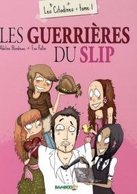 Adeline Blondieau et Eva Rollin - Les citadines Tome 1 : Les guerrières du slip.