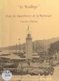 Adeline de Reynal et Loïs Hayot - Le Mouillage, port de Saint-Pierre de la Martinique - Trois siècles d'histoire.