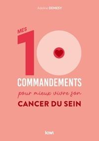 Adeline Demesy - Mes 10 commandements pour mieux vivre son cancer du sein.