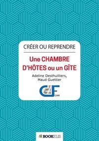 Adeline Desthuilliers et Maud Guettier - Crérer ou reprendre Une chambre d'hôtes ou un gîte.