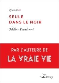 Adeline Dieudonné - Seule dans le noir.