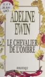 Adeline Ewin - Le chevalier de l'ombre.