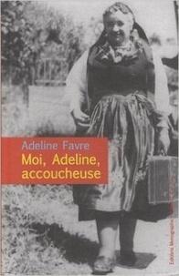 Adeline Favre et Marie-Noëlle Bovier - Moi, Adeline accoucheuse.