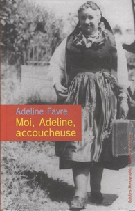 Adeline Favre - Moi, Adeline, accoucheuse.