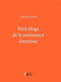 Adeline Fleury - Petit éloge de la jouissance féminine.
