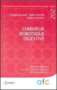 Adeline Germain et Philippe Rouanet - Chirurgie robotique digestive - Rapport présenté au 123e Congrès français de chirurgie. Paris, 30 Août-1er septembre 2021.