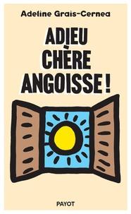 Adeline Grais-Cernea - Adieu chère angoisse !.