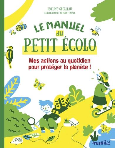 Le manuel du petit écolo. Mes actions au quotidien pour protéger la planète !