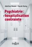 Adeline Hazan et Sarah Hatry - Psychiatrie : l'hospitalisation contrainte.