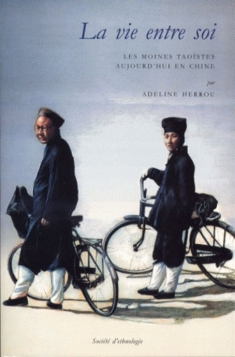 Adeline Herrou - La vie en soi - Les moines taoïstes aujourd'hui en Chine.
