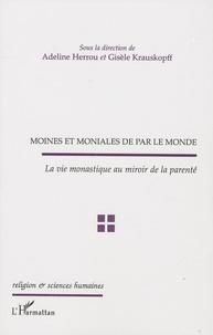 Adeline Herrou et Gisèle Krauskopff - Moines et moniales de par le monde - La vie monastique au miroir de la parenté.