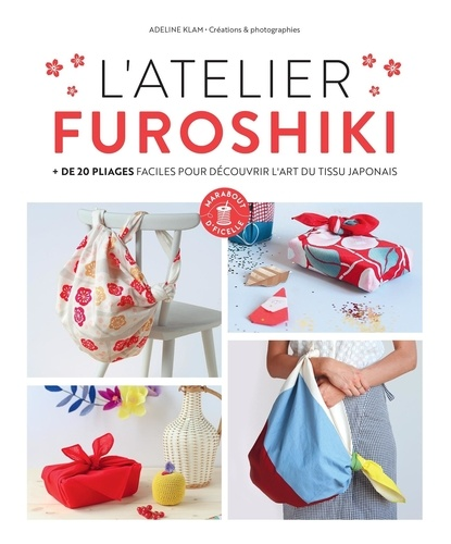 L'atelier Furoshiki. + de 20 pliages faciles pour découvrir l'art du tissu japonais