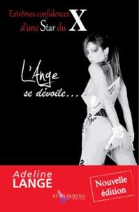 Adeline Lange - L'ange se dévoile... - Extrêmes confidences d'une star du X.