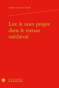 Adeline Latimier-Ionoff - Lire le nom propre dans le roman médiéval.