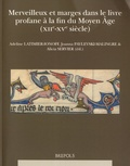 Adeline Latimier-Ionoff et Joanna Pavlevski-Malingre - Merveilleux et marges dans le livre profane à la fin du Moyen Age (XIIe-XVe siècle).