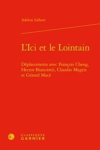 LIci et le Lointain - Déplacements avec Francois Cheng, Hector Bianciotti, Claudio Magris et Gérard Macé.pdf