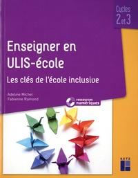Adeline Michel et Fabienne Ramond - Enseigner en ULIS-école Cycles 2 et 3 - Les clés de l'école inclusive.