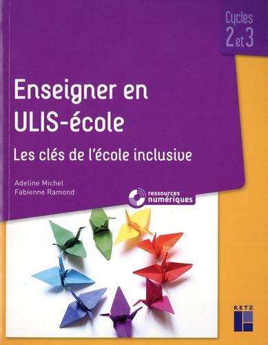Enseigner en ULIS-école Cycles 2 et 3. Les clés de l'école inclusive