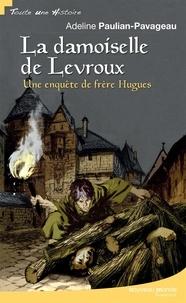 Adeline Paulian-Pavageau - La damoiselle de Levroux - Une enquête de frère Hugues.