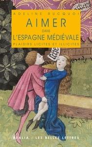 Adeline Rucquoi - Aimer dans l'Espagne médiévale - Plaisirs licites et illicites.