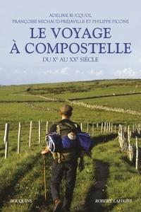 Adeline Rucquoi et Françoise Michaud-Fréjaville - Le voyage à Compostelle - Du Xe au XXe siècle.