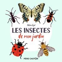 Adeline Ruel - Les Insectes de mon jardin.