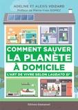Adeline Voizard et Alexis Voizard - Comment sauver la planète à domicile - L'art de vivre selon Laudato Si'.