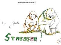 Adeline Yamnahakki - La faute à Stressor.
